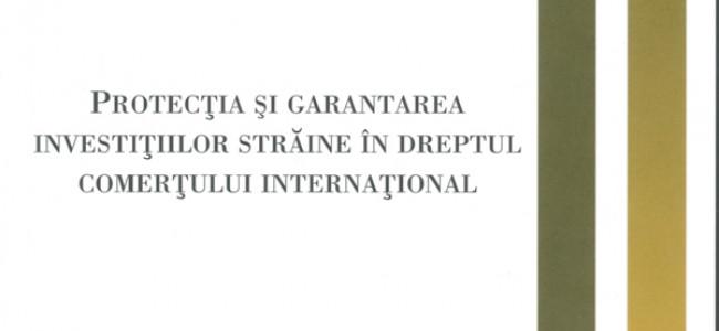 Protecţia şi garantarea investiţiilor străine în dreptul comerţului internaţional