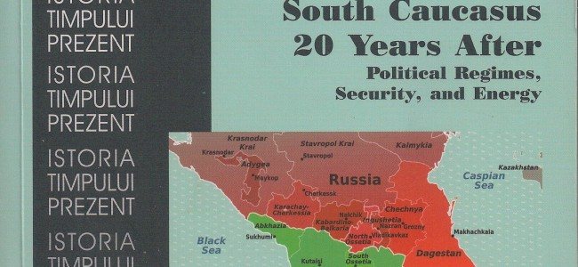 Semnal :  CAUCAZUL   DE  SUD   DUPĂ  20   DE ANI       Regimuri  politice, securitate şi energie[1]
