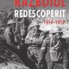 """RĂDĂCINILE   RĂULUI /  """"RĂZBOIUL REDESCOPERIT 1914-1918"""""""