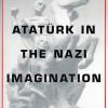 NOTE DE  LECTOR / Stefan Ihrig : Atatürk în imaginația nazistă